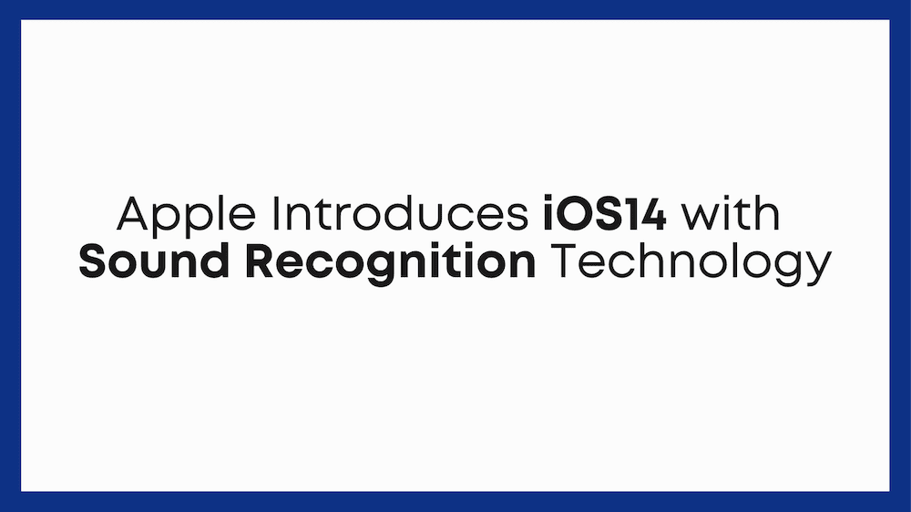 Apple Introduces iOS14 with Sound Recognition Technology